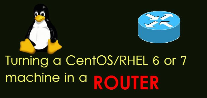 Turning a CentOS/RHEL 6 or 7 machine into a router - LinuxTechLab