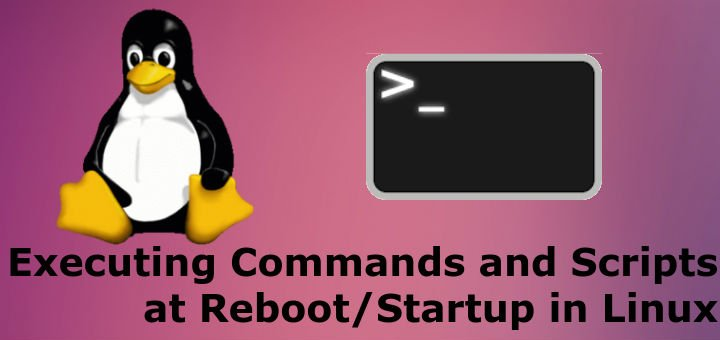Executing Commands and Scripts at Reboot & Startup in Linux