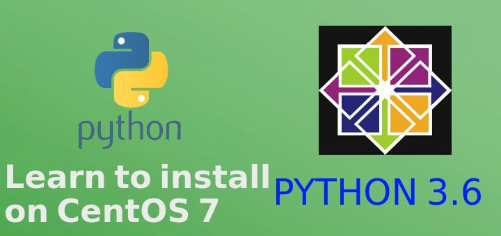 Learn to install PYTHON 3 6 on CentOS 7 - LinuxTechLab