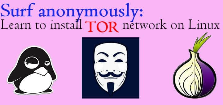 Surf anonymously: Learn to install TOR network on Linux - LinuxTechLab