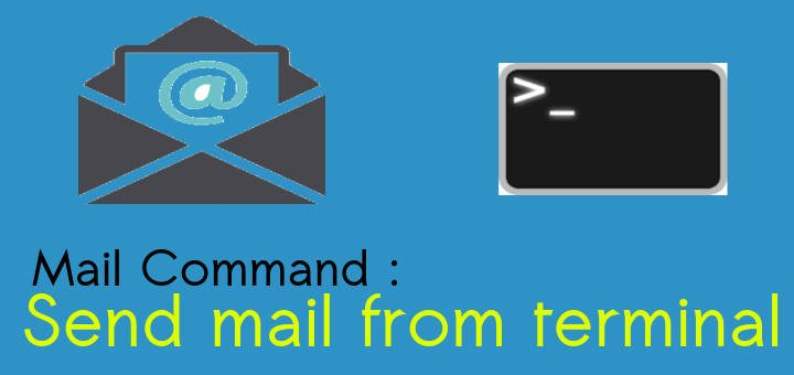 Mail Command : Send mail from terminal on Linux machines