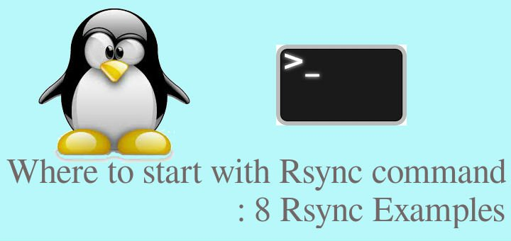 Where to start with Rsync command : 8 Rsync Examples - LinuxTechLab
