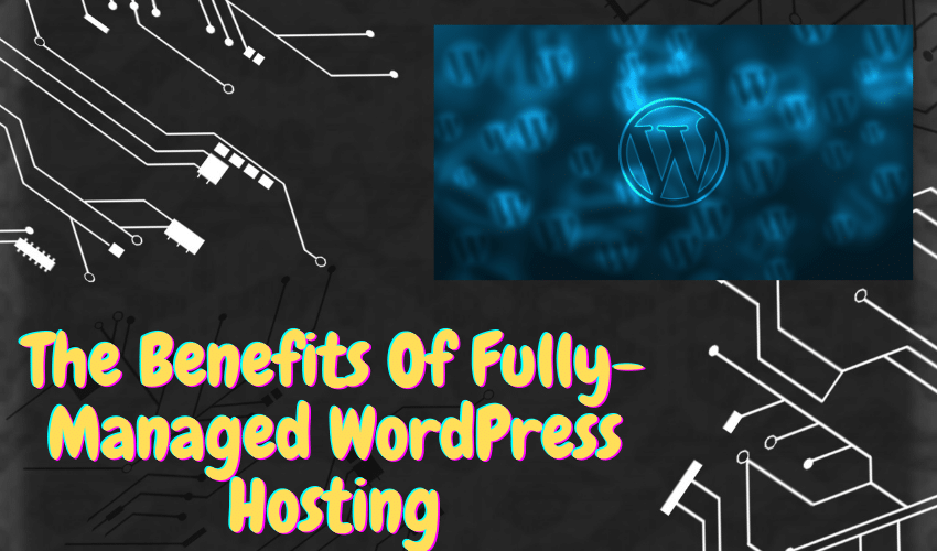benefits of fully managed WordPress hosting